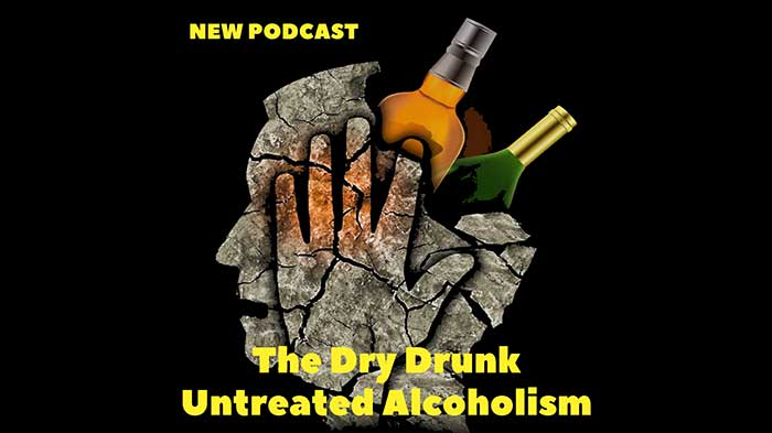 The dry drunk - untreated alcoholism